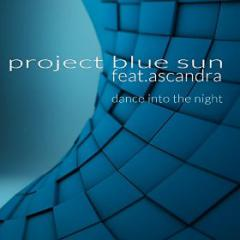 PROJECT BLUE SUN FEAT. ASCANDRA - DANCE INTO THE NIGHT